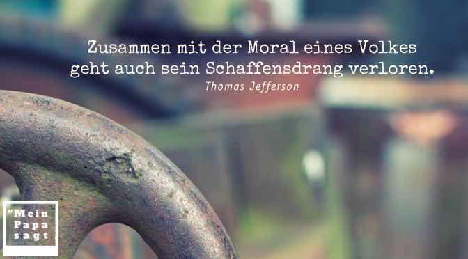 Zusammen mit der Moral eines Volkes geht auch sein Schaffensdrang verloren