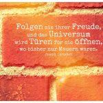 Backstein Mauer mit Campbell Zitate Bilder: Folgen sie ihrer Freude, und das Universum wird Türen für sie öffnen, wo bisher nur Mauern waren. Joseph Campbell