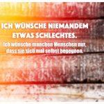 Holzbretter mit Sprüche Bilder: Ich wünsche niemandem etwas Schlechtes. Ich wünsche manchen Menschen nur, dass sie sich mal selbst begegnen.