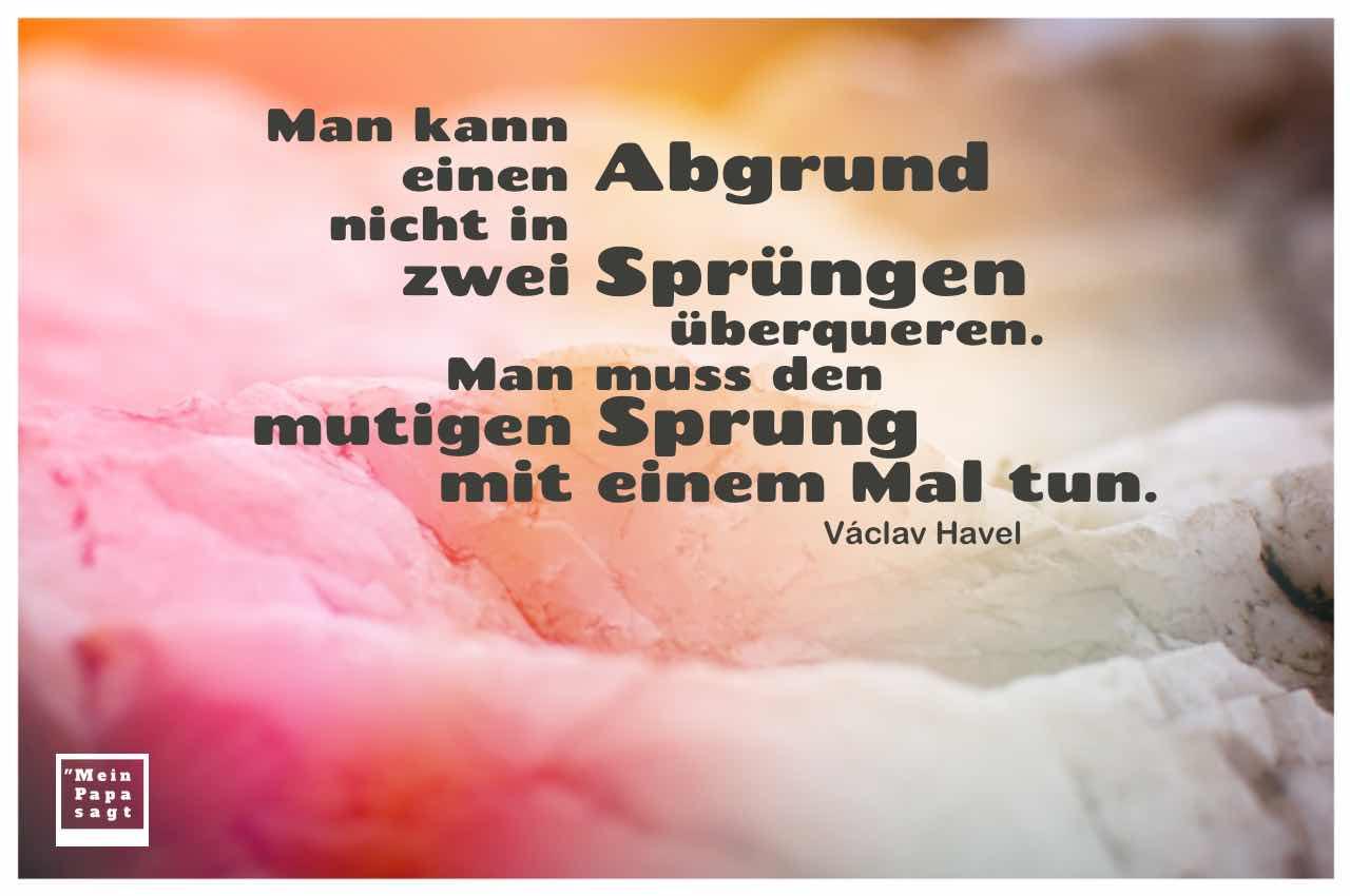 Stein mit Farbreflexion und Havel Zitate Bildern: Man kann einen Abgrund nicht in zwei Sprüngen überqueren. Man muss den mutigen Sprung mit einem Mal tun. Václav Havel