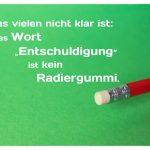 """Stift mit Radiergummi und Sprüche Bilder: Was vielen nicht klar ist: Das Wort """"Entschuldigung"""" ist kein Radiergummi."""