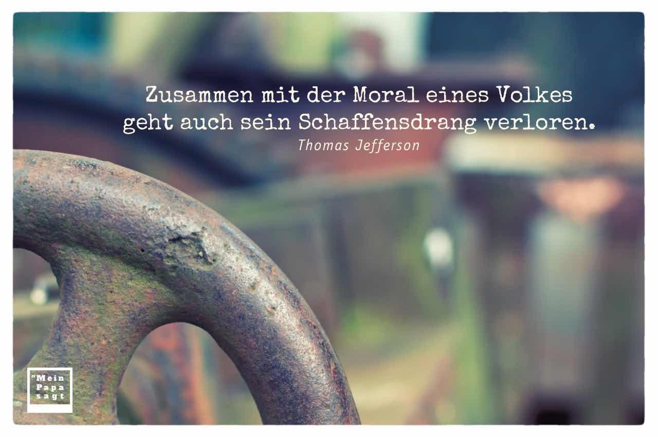 Alte Industrie Presse und Jefferson Zitate Bilder: Zusammen mit der Moral eines Volkes geht auch sein Schaffensdrang verloren. Thomas Jefferson