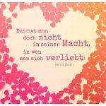 Herz aus Herzen mit Ibsen Zitate Bilder: Das hat man doch nicht in seiner Macht, in wen man sich verliebt! Henrik Ibsen