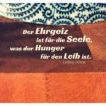 Holztisch mit Schale und Börne Zitate Bilder: Der Ehrgeiz ist für die Seele, was der Hunger für den Leib ist. Ludwig Börne