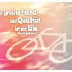 Fahrradmarkierung ohne Sattel auf einer Strasse mit Ford in Zitate Bildern: Der größte Feind der Qualität ist die Eile. Henry Ford