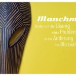 Afrikanische Maske mit Sprüche Bilder: Manchmal findet sich die Lösung eines Problems in der Änderung des Blickwinkels.