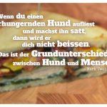 Club Sandwich mit Twain Zitate Bildern: Wenn du einen verhungernden Hund aufliest und machst ihn satt, dann wird er dich nicht beissen. Das ist der Grundunterschied zwischen Hund und Mensch. Mark Twain