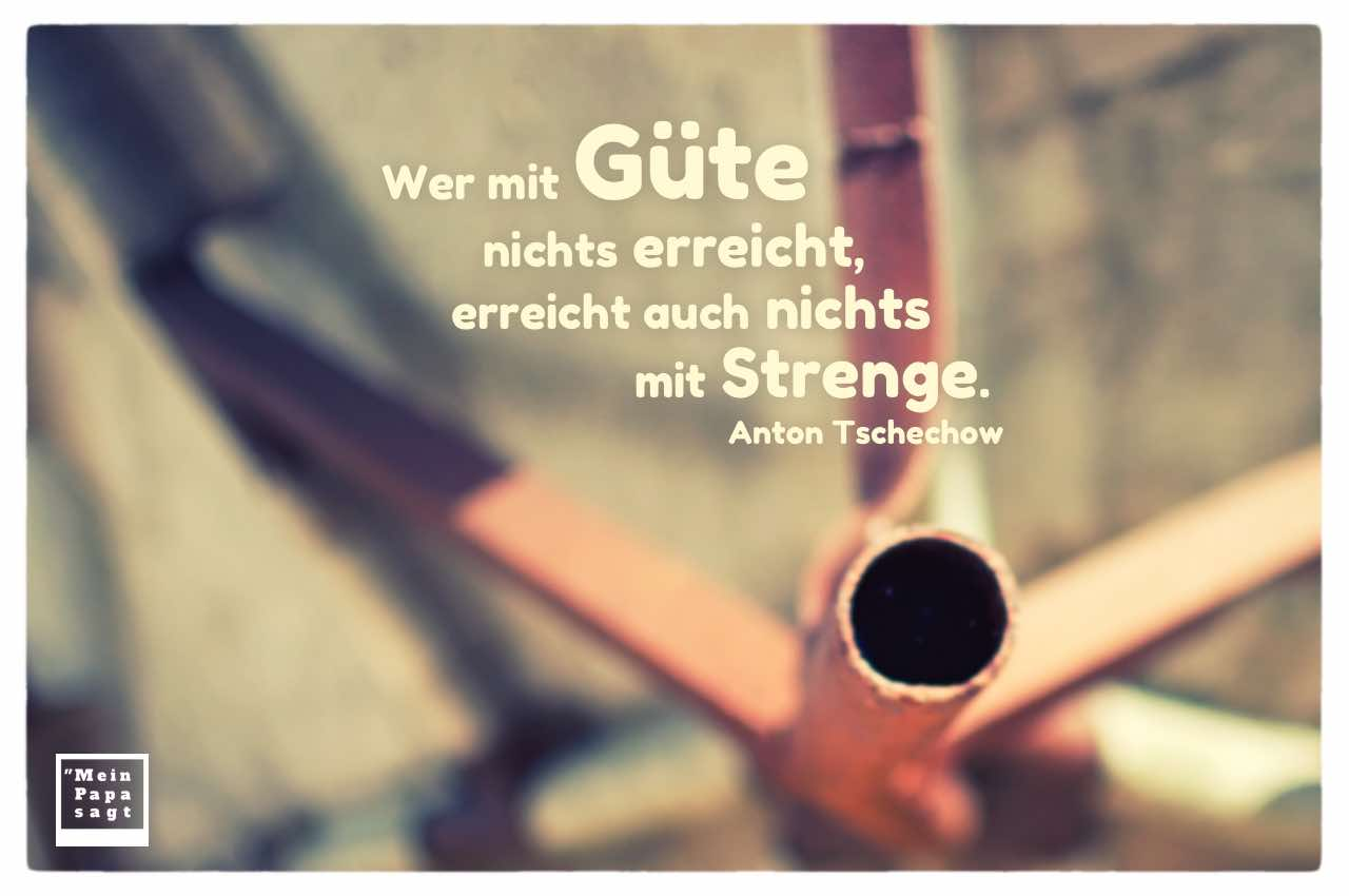 Bootsaufhängung mit dem Tschechow Zitate Bild: Wer mit Güte nichts erreicht, erreicht auch nichts mit Strenge. Anton Tschechow