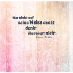 Betonmauer mit Wilde Zitate Bildern: Wer nicht auf seine Weise denkt, denkt überhaupt nicht. Oscar Wilde