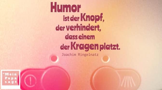 Humor ist der Knopf, der verhindert, dass einem der Kragen platzt