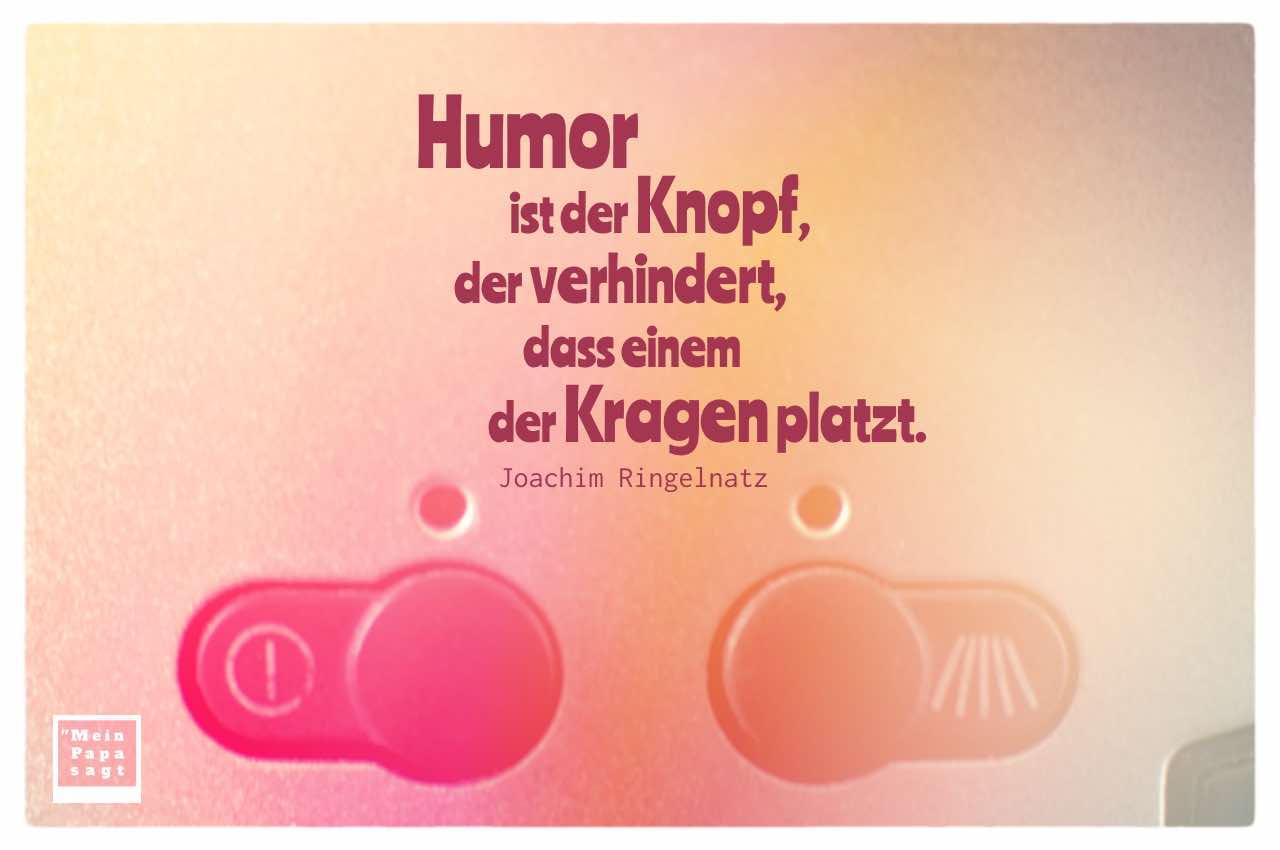 Schalter Kaffeemaschine mit Ringelnatz Zitate in Bildern: Humor ist der Knopf, der verhindert, dass einem der Kragen platzt. Joachim Ringelnatz