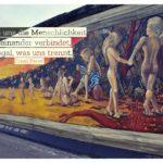 East Side Gallery / Berliner Mauer mit dem Ferstl Zitate Bild: Solange uns die Menschlichkeit miteinander verbindet, ist egal, was uns trennt. Ernst Ferstl