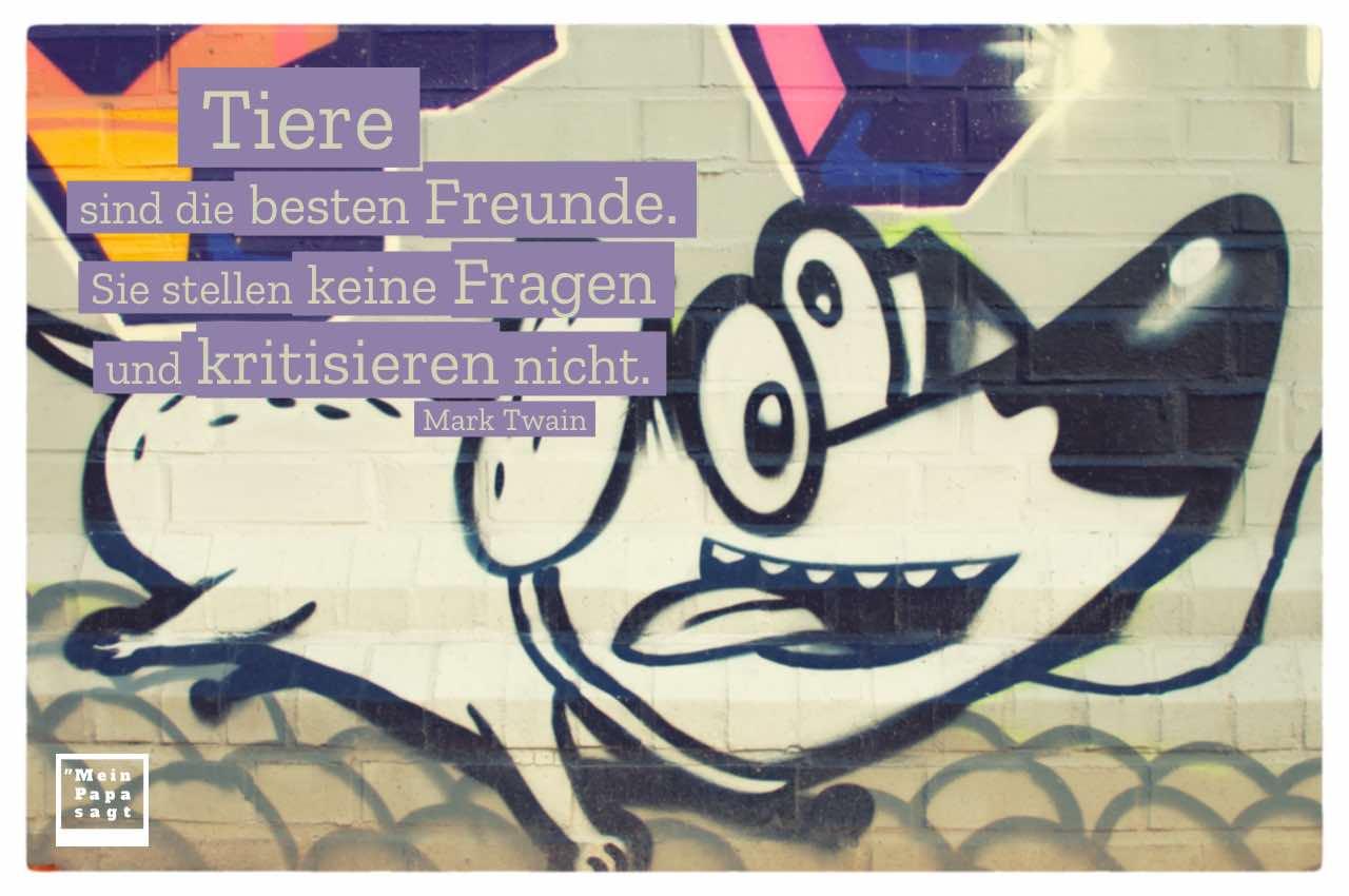 Graffiti Hund mit Twain Zitate Bildern: Tiere sind die besten Freunde. Sie stellen keine Fragen und kritisieren nicht. Mark Twain