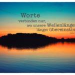 Sonnenuntergang Havelland mit Frisch Zitate Bilder: Worte verbinden nur, wo unsere Wellenlängen längst übereinstimmen. Max Frisch