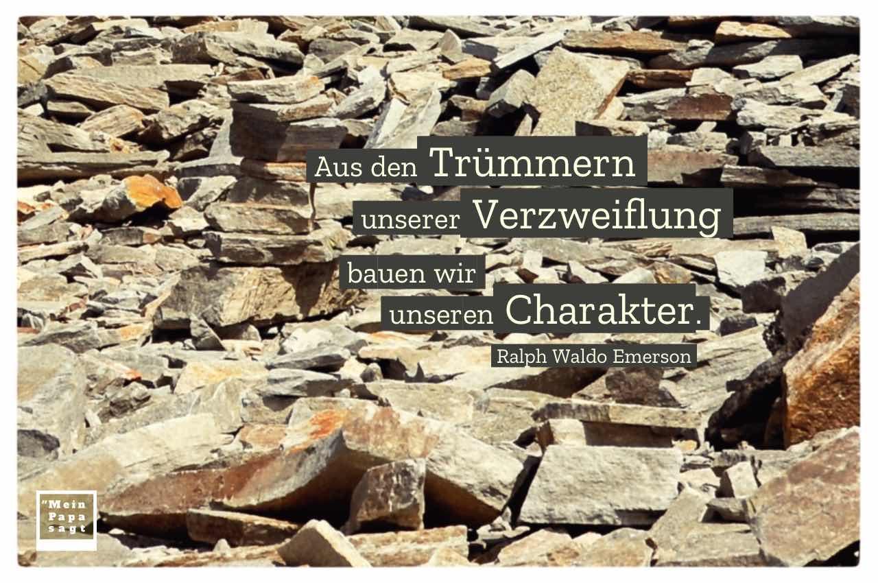 Geröll Trümmer Alpen mit Emerson Zitate Bilder: Aus den Trümmern unserer Verzweiflung bauen wir unseren Charakter. Ralph Waldo Emerson