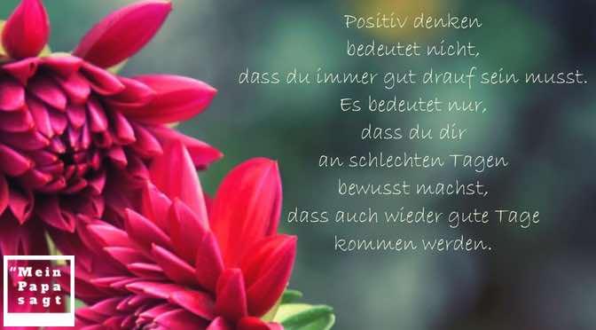 Positiv denken bedeutet nicht, dass du immer gut drauf sein musst. Es bedeutet nur, dass du dir an schlechten Tagen bewusst machst, dass auch wieder gute Tage kommen werden.