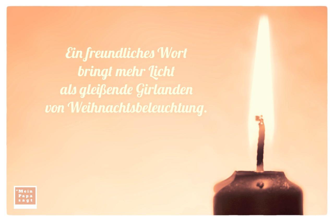 Kerze 1. Advent mit Weihnacht Sprüche Bilder: Ein freundliches Wort bringt mehr Licht als gleißende Girlanden von Weihnachtsbeleuchtung.