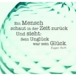 Glaskugel mit Roth Zitate Bilder: Ein Mensch schaut in der Zeit zurück Und sieht: Sein Unglück war sein Glück. Eugen Roth