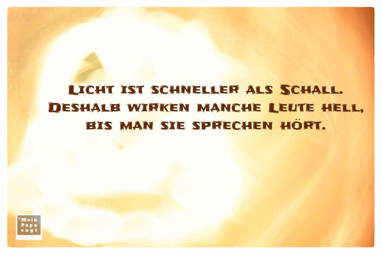 Licht mit Sprüche Bilder: Licht ist schneller als Schall. Deshalb wirken manche Leute hell, bis man sie sprechen hört.