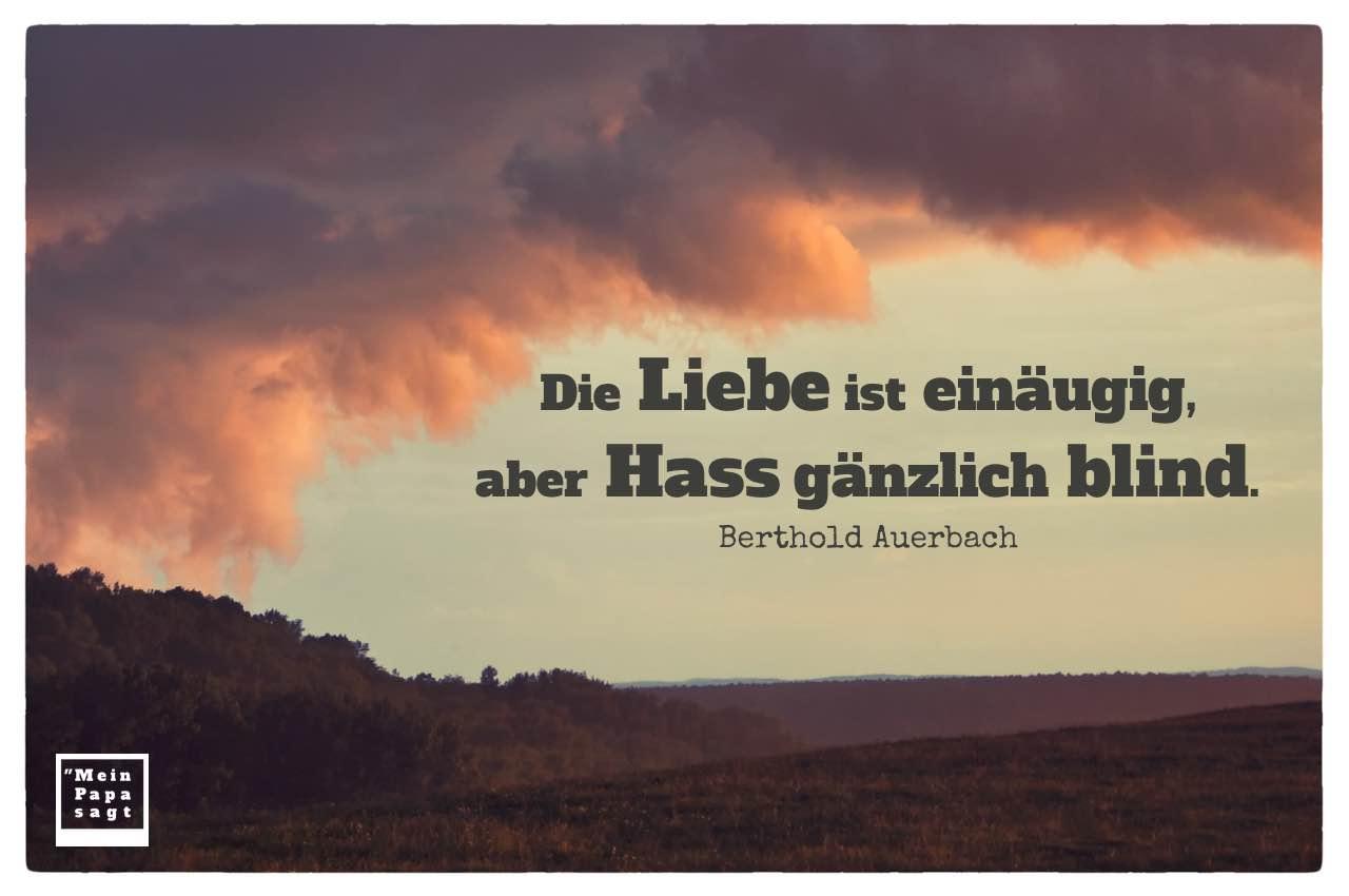 Unwetter mit Auerbach Zitate Bild: Die Liebe ist einäugig, aber Hass gänzlich blind. Berthold Auerbach