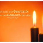 Kerzen 2. Advent mit van Dyke Zitate Weihnachten Bilder: Es ist nicht das Geschenk, sondern der Gedanke, der zählt. Henry van Dyke