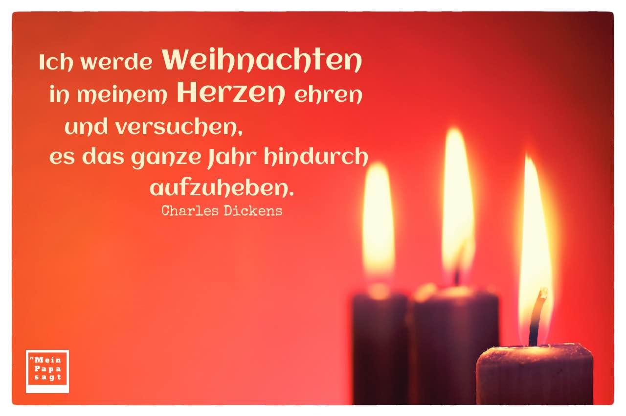 3 Kerzen zum 3. Advent - Weihnachten mit Dickens Weihnacht Zitate Bilder: Ich werde Weihnachten in meinem Herzen ehren und versuchen, es das ganze Jahr hindurch aufzuheben. Charles Dickens