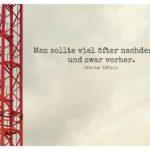 Kran vor Himmel mit Mitsch Zitate Bilder: Man sollte viel öfter nachdenken; und zwar vorher. Werner Mitsch