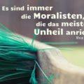 Es sind immer die Moralisten, die das meiste Unheil anrichten