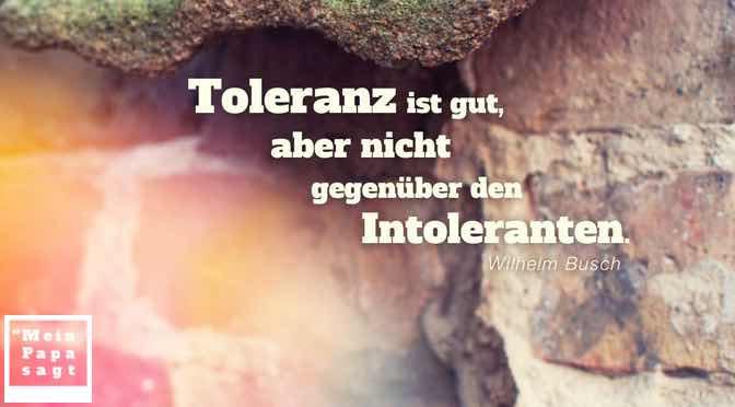 Toleranz ist gut, aber nicht gegenüber den Intoleranten