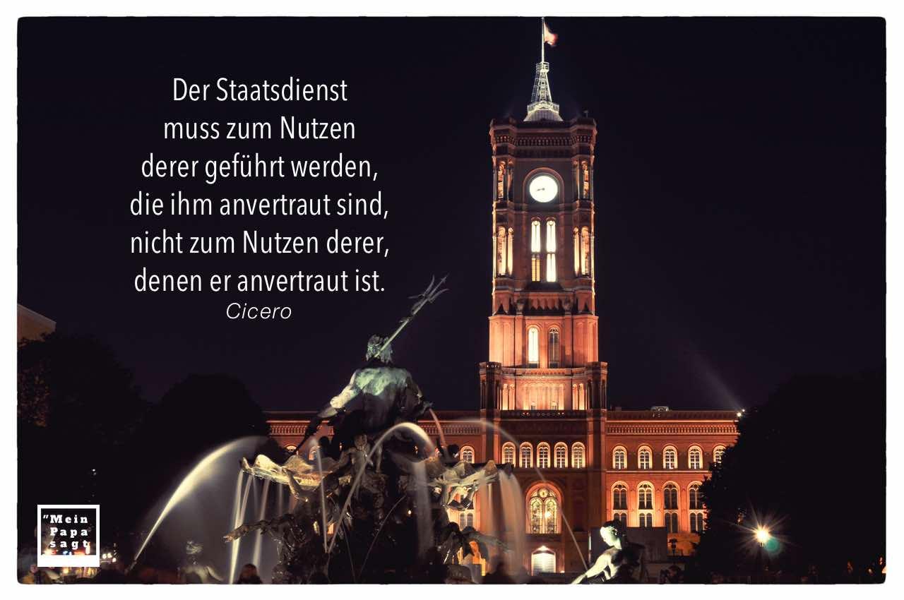 Rotes Rathaus mit Neptun Brunnen und Cicero Zitate Bilder: Der Staatsdienst muss zum Nutzen derer geführt werden, die ihm anvertraut sind, nicht zum Nutzen derer, denen er anvertraut ist. Cicero
