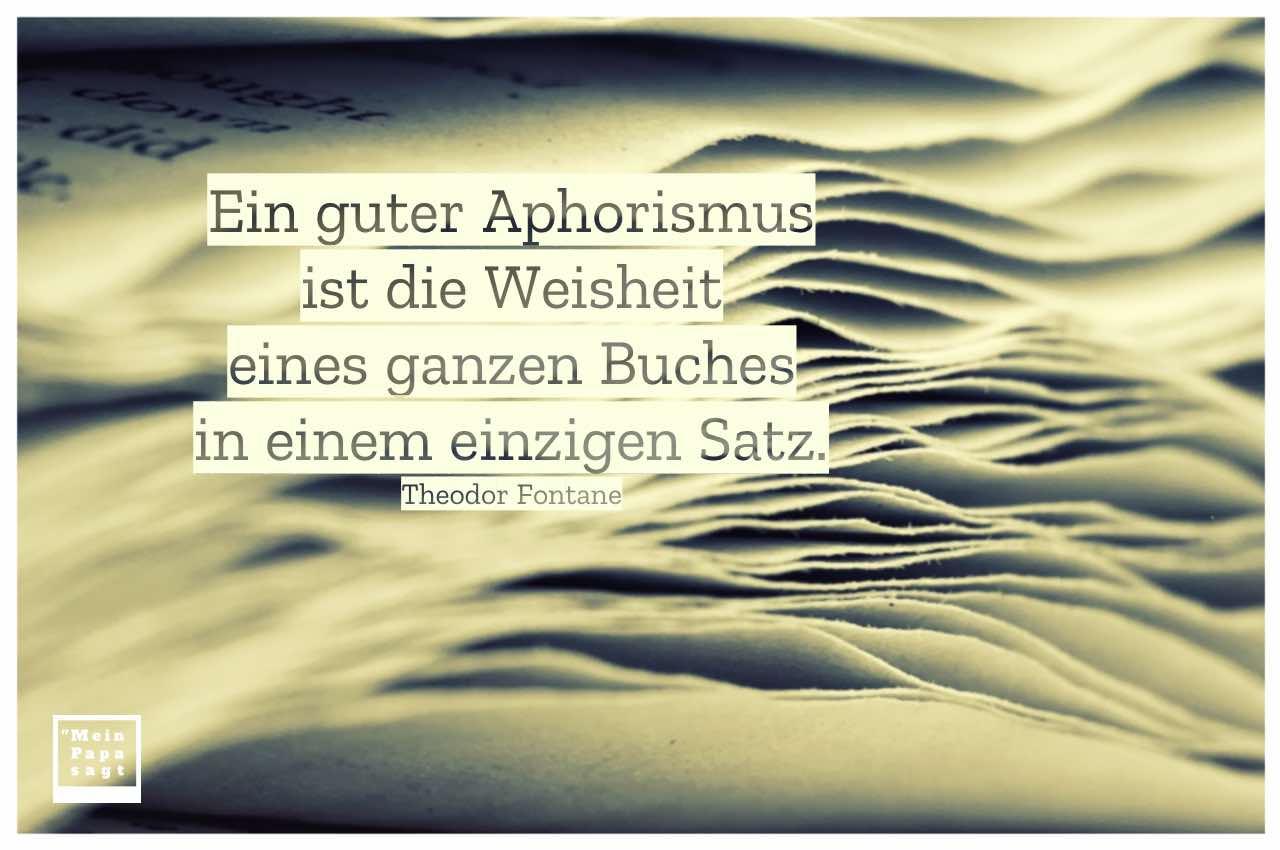 Buch mit Fontane Zitate Bilder: Ein guter Aphorismus ist die Weisheit eines ganzen Buches in einem einzigen Satz. Theodor Fontane
