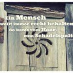 Alte Fensterläden mit Roth Zitate Bilder: Ein Mensch wollt immer recht behalten: So kams vom Haar- zum Schädelspalten! Eugen Roth