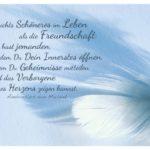 Feder mit von Mailand Zitate Bilder: Es gibt nichts Schöneres im Leben als die Freundschaft: Du hast jemanden, dem Du Dein Innerstes öffnen, dem Du Geheimnisse mitteilen und das Verborgene Deines Herzens zeigen kannst. Ambrosius von Mailand