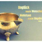 Goldenes Milchkännchen mit Hugo Lebensweisheiten Bilder: Unglück macht Menschen. Wohlstand macht Ungeheuer. Victor Hugo