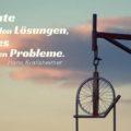 Talente finden Lösungen, Genies entdecken Probleme