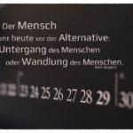 Kalender mit Jaspers Zitate Bilder: Der Mensch steht heute vor der Alternative: Untergang des Menschen oder Wandlung des Menschen. Karl Jaspers