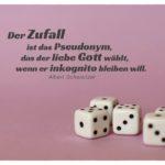 Würfel mit Schweitzer Zitate in Bildern: Der Zufall ist das Pseudonym, das der liebe Gott wählt, wenn er inkognito bleiben will. Albert Schweitzer