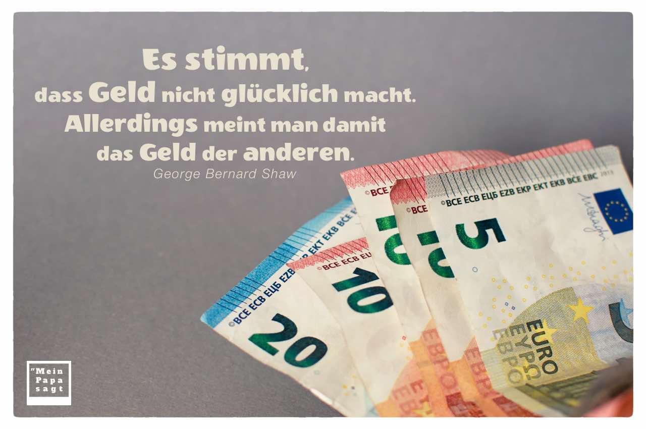 Euro Scheine mit Shaw Lebensweisheiten in Bildern: Es stimmt, dass Geld nicht glücklich macht. Allerdings meint man damit das Geld der anderen. George Bernard Shaw
