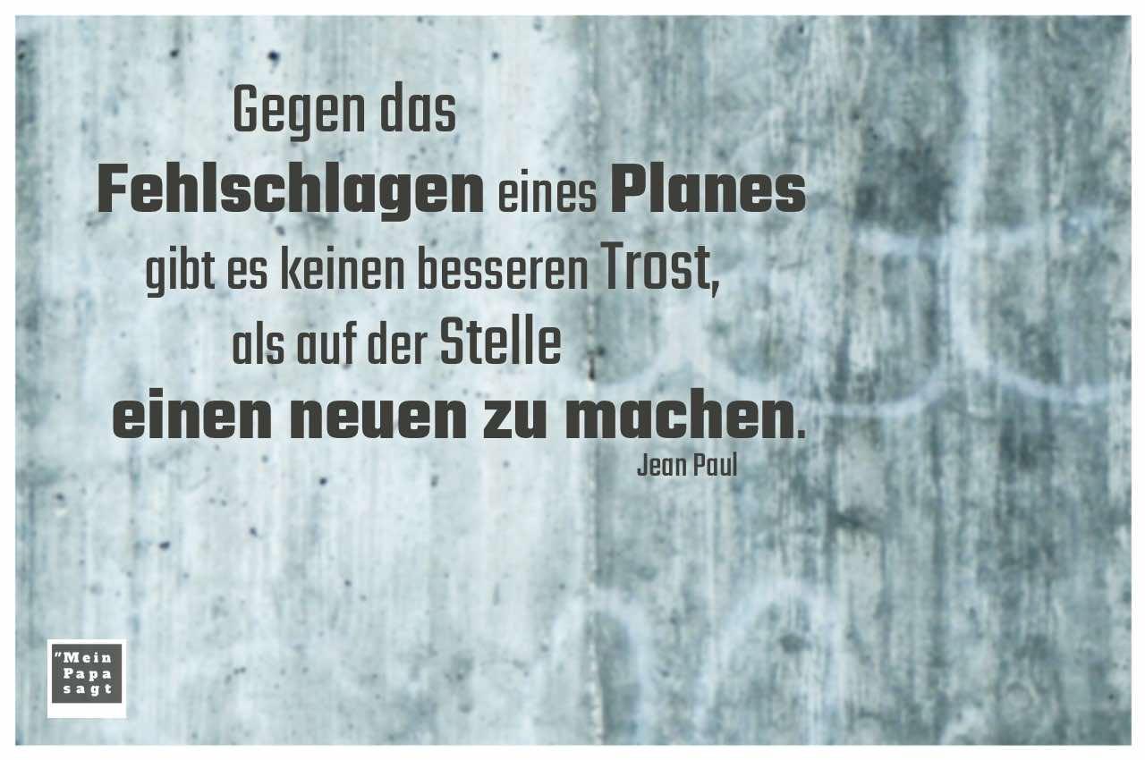 Betonmauer mit Lebensweisheiten in Bildern: Gegen das Fehlschlagen eines Planes gibt es keinen besseren Trost, als auf der Stelle einen neuen zu machen. Jean Paul