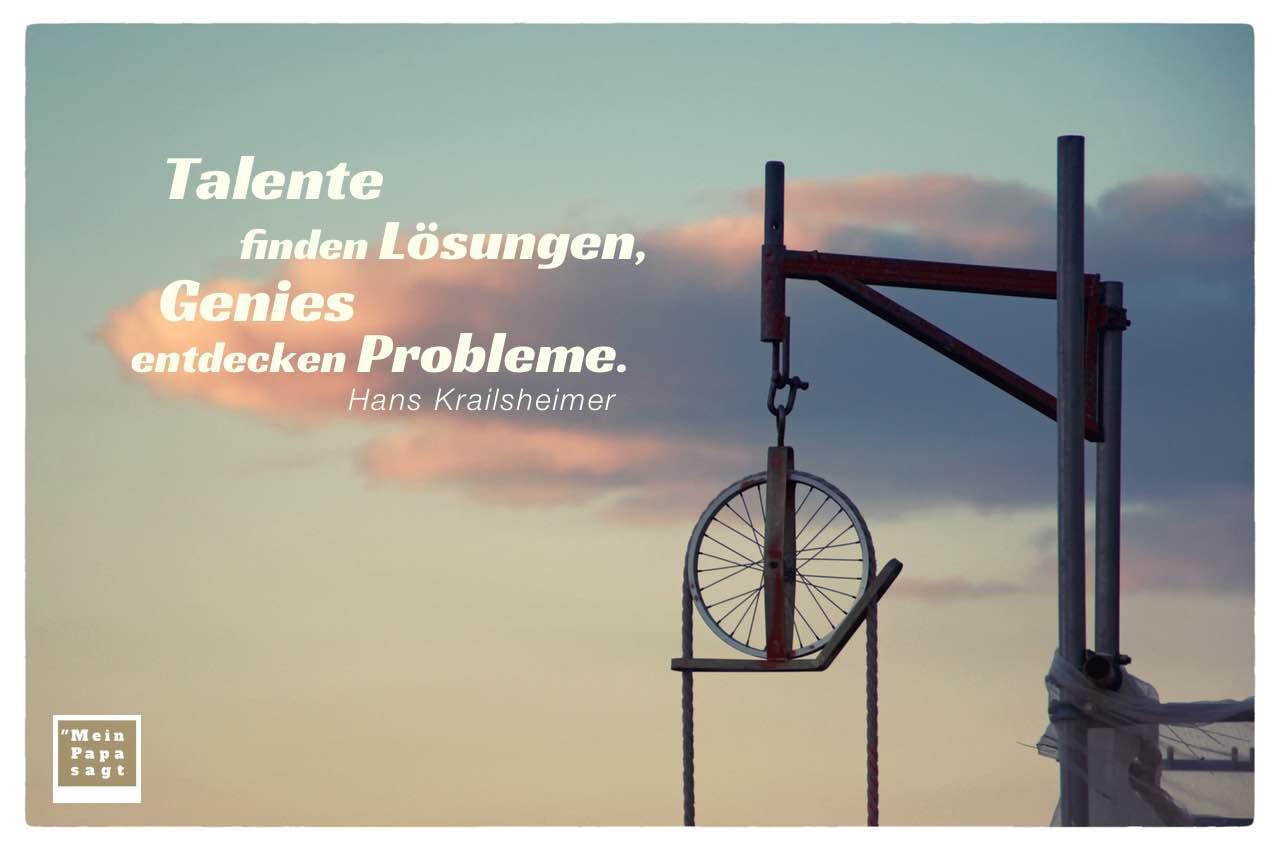 Seilwinde mit Krailsheimer Lebensweisheiten Bilder: Talente finden Lösungen, Genies entdecken Probleme. Hans Krailsheimer