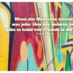 Graffiti mit dem Pascal Zitate Bild: Wenn alle Menschen wüssten, was jeder über den anderen sagt, gäbe es keine vier Freunde in der Welt. Blaise Pascal