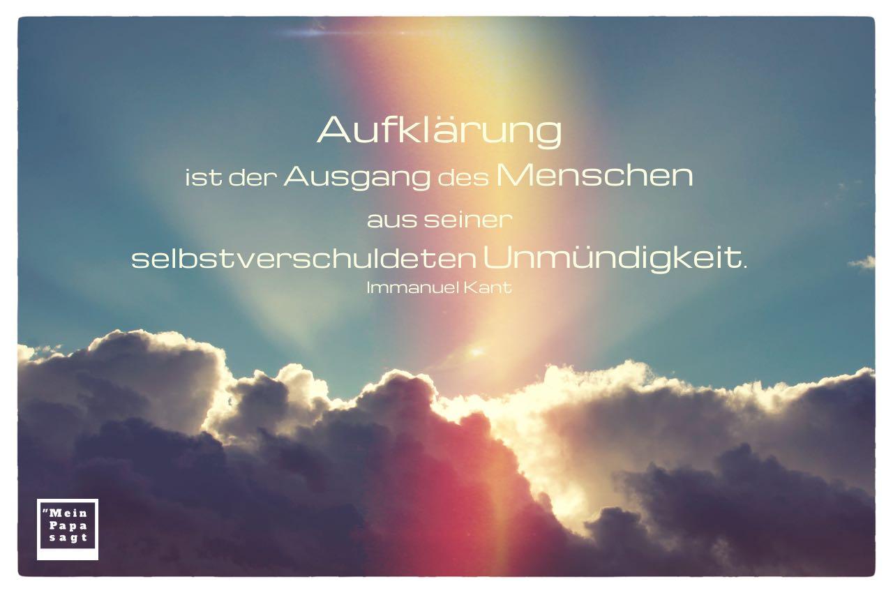 Wolken mit Lichtreflex und Kant Zitate Bilder: Aufklärung ist der Ausgang des Menschen aus seiner selbstverschuldeten Unmündigkeit. Immanuel Kant