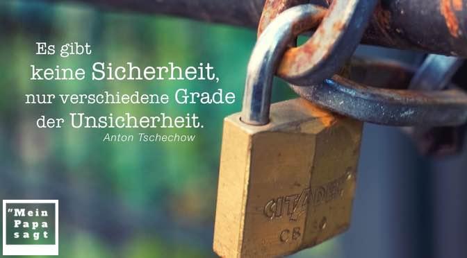 Es gibt keine Sicherheit, nur verschiedene Grade der Unsicherheit