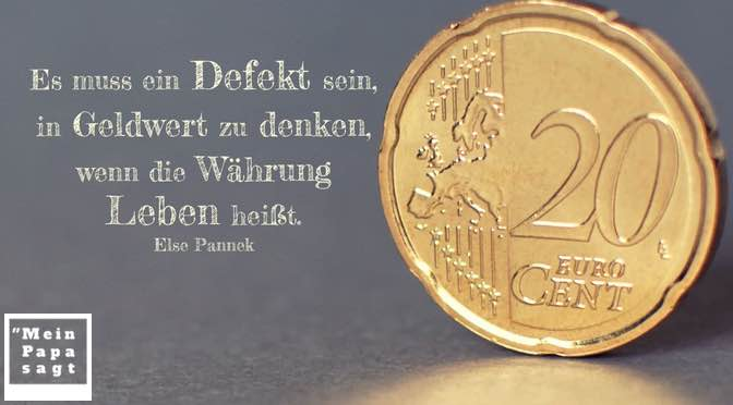Es muss ein Defekt sein, in Geldwert zu denken, wenn die Währung Leben heißt