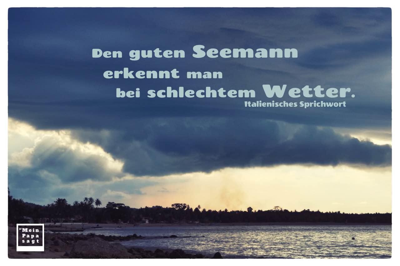Unwetter mit italienischen Sprichwort und Bilder: Den guten Seemann erkennt man bei schlechtem Wetter. Italienisches Sprichwort