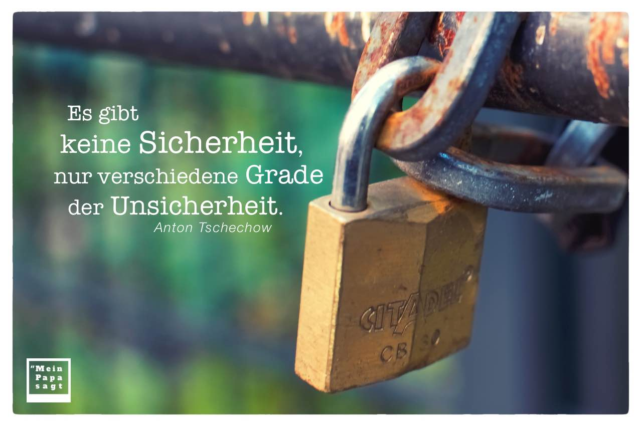 Vorhängeschloss mit Tschechow Zitate Bilder: Es gibt keine Sicherheit, nur verschiedene Grade der Unsicherheit. Anton Tschechow