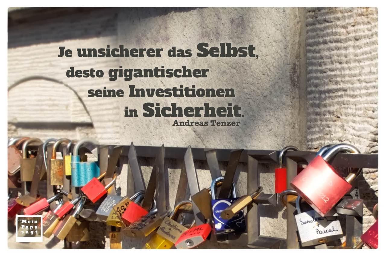 Liebes-Schlösser mit Tenzer Zitate Bilder: Je unsicherer das Selbst, desto gigantischer seine Investitionen in Sicherheit. Andreas Tenzer