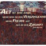 Alter Tor-Durchgang mit Knittel Zitate Bilder: Alt ist man dann, wenn man an der Vergangenheit mehr Freude hat als an der Zukunft. John Knittel