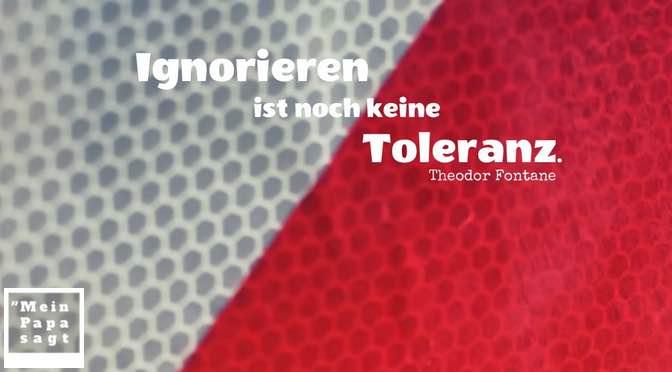 Ignorieren ist noch keine Toleranz – Zitate Bilder