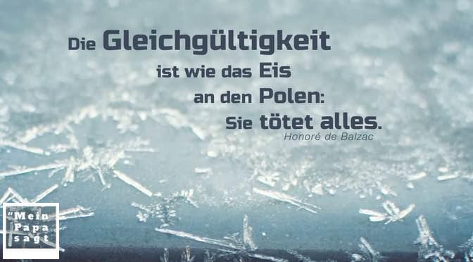 Die Gleichgültigkeit ist wie das Eis an den Polen: Sie tötet alles